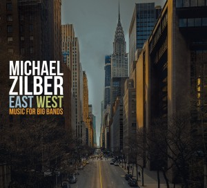 MICHAEL ZILBER - East West : Music For Big Bands cover