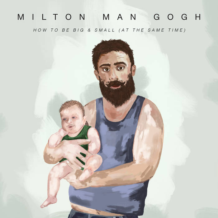 MILTON MAN GOGH - How To Be Big & Small (At The Same Time) cover