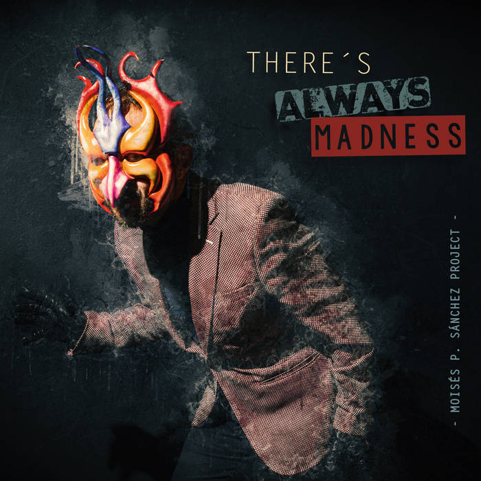 MOISÉS P. SÁNCHEZ - There´s Always Madness cover
