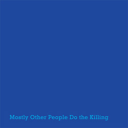 MOSTLY OTHER PEOPLE DO THE KILLING - Blue cover