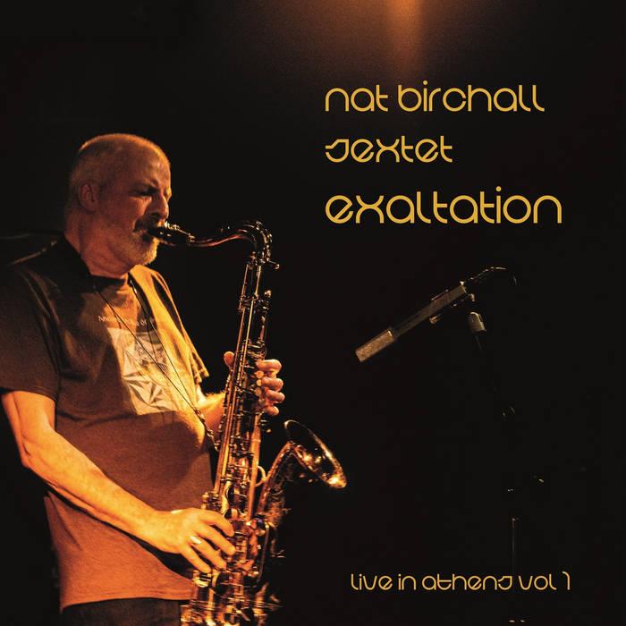 NAT BIRCHALL - Nat Birchall Sextet : Exaltation / Live In Athens Vol 1 cover