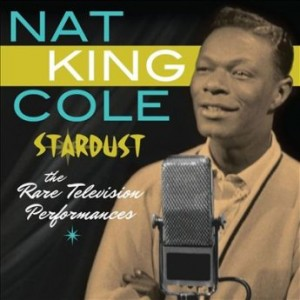 NAT KING COLE - Stardust: The Rare Television Performances cover