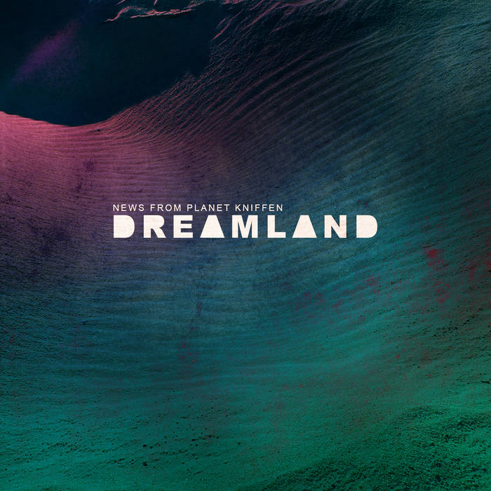 NEWS FROM PLANET KNIFFEN - Dreamland cover