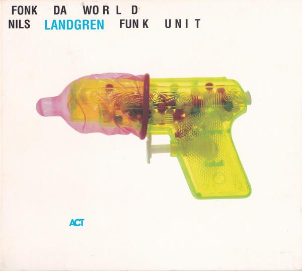 NILS LANDGREN - Nils Landgren Funk Unit : Fonk Da World cover