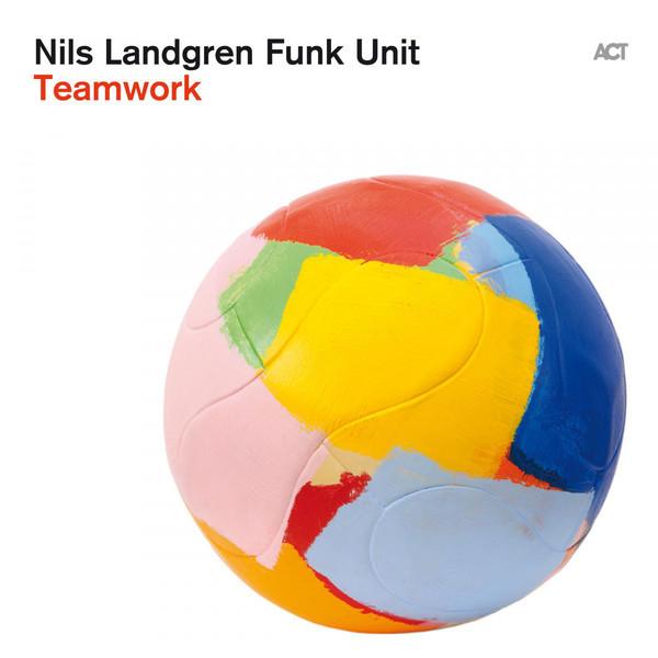 NILS LANDGREN - Nils Landgren Funk Unit : Teamwork cover