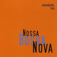 NOSSA BOSSA NOVA - Standards, Too cover