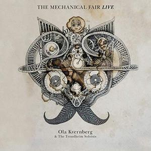 OLA KVERNBERG - Ola Kvernberg & The Trondheim Soloists : The Mechanical Fair Live cover