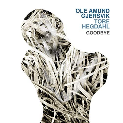 OLE AMUND GJERSVIK - Ole Amund Gjersvik & Tore Hegdahl : Goodbye cover