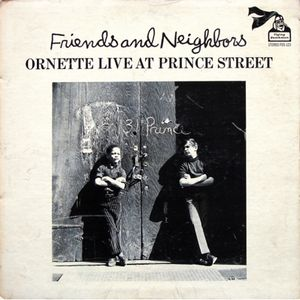 ORNETTE COLEMAN - Friends And Neighbors - Ornette Live At Prince Street cover