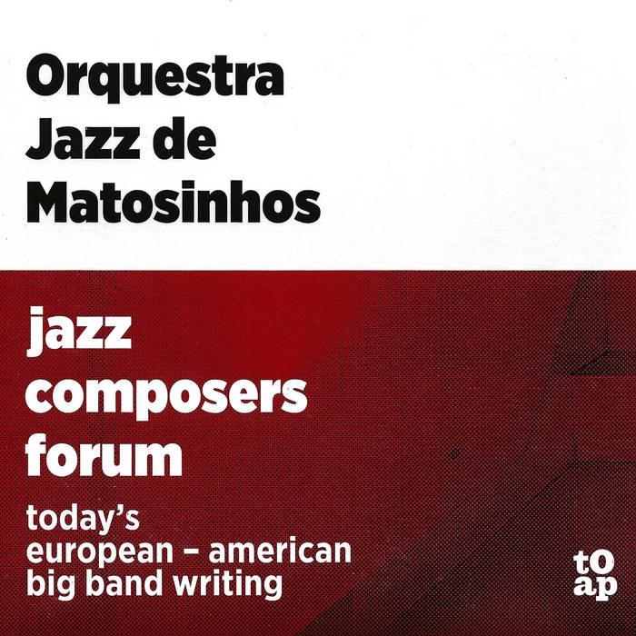 ORQUESTRA JAZZ DE MATOSINHOS - Jazz Composers Forum cover