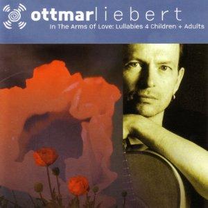 OTTMAR LIEBERT - In the Arms of Love: Lullabies 4 Children & Adults cover