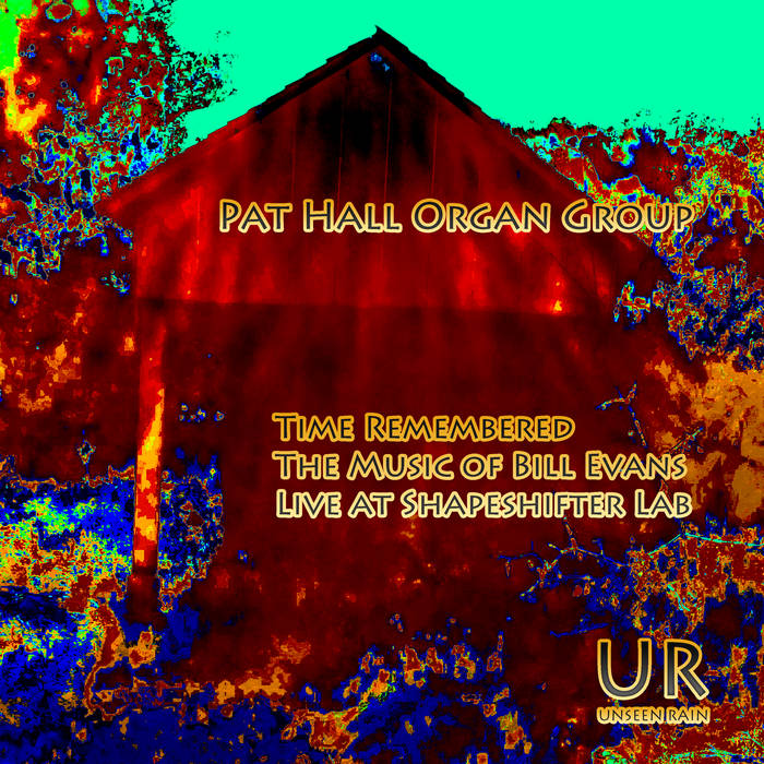 PAT HALL - Pat Hall Organ Group : Time Remembered - The Music of Bill Evans Live at Shapeshifter Lab cover