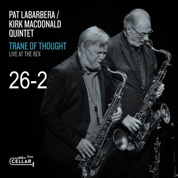 PAT LABARBERA - Pat Labarbera and Kirk Macdonald Quintet :  Trane Of Thought - Live At The Rex cover