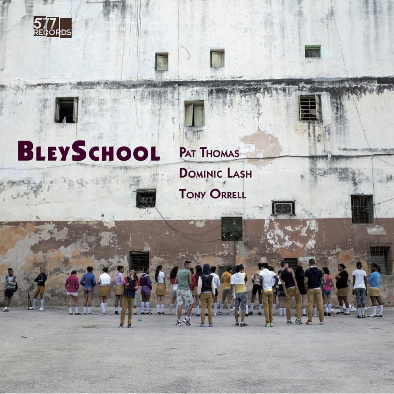 PAT THOMAS - Pat Thomas, Dominic Lash, Tony Orrell : BleySchool cover
