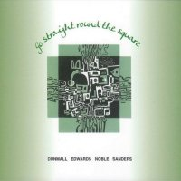 PAUL DUNMALL - Dunmall / Edwards / Noble / Sanders  :  Go Straight Around The Square cover