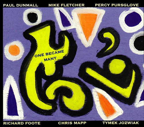 PAUL DUNMALL - Paul Dunmall / Mike Fletcher / Percy Pursglove / Richard Foote / Chris Mapp / Tymek Jozwiak : One Became Many cover