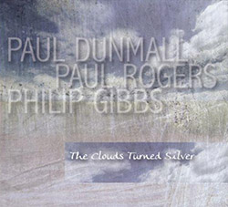 PAUL DUNMALL - Paul Dunmall, Paul Rogers, Philip Gibbs : The Clouds Turned Silver cover
