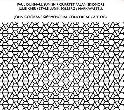 PAUL DUNMALL - Paul Dunmall Sun Ship Quartet : John Coltrane 50th Anniversary Memorial Concert cover