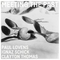 PAUL LOVENS - Paul Lovens, Ignaz Schick, Clayton Thomas : Meeting The Past cover