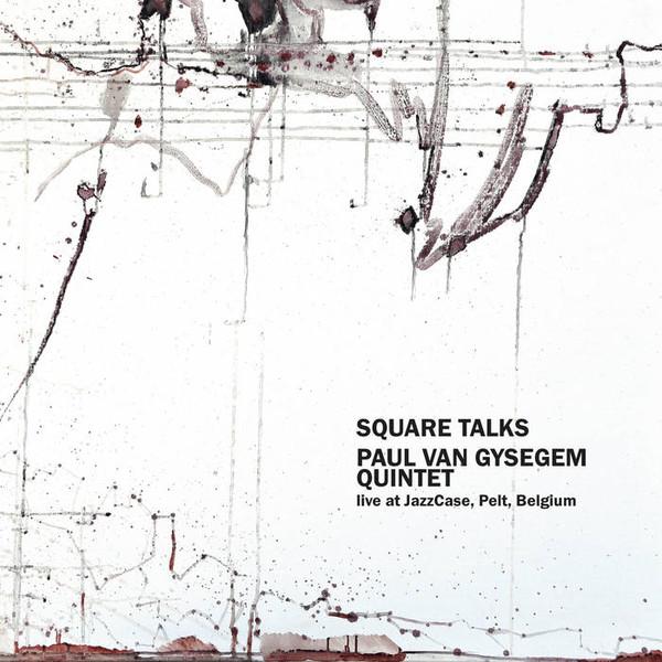 PAUL VAN GYSEGEM - Paul Van Gysegem Quintet : Square Talks cover