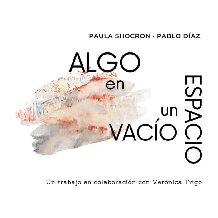 PAULA SHOCRÓN - Paula Shocron - Pablo Díaz : Algo en un Espacio Vacío cover