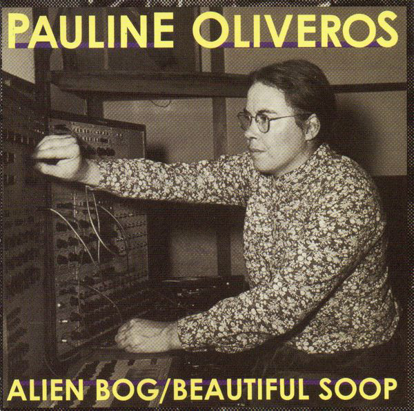 PAULINE OLIVEROS - Alien Bog / Beautiful Soop cover