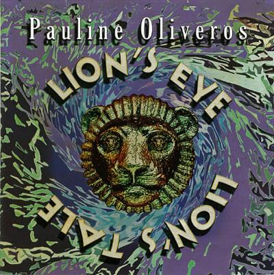 PAULINE OLIVEROS - Lion's Eye / Lion's Tale cover