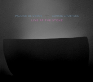 PAULINE OLIVEROS - Pauline Oliveros & Connie Crothers: Live At the Stone cover