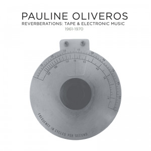 PAULINE OLIVEROS - Reverberations: Tape & Electronic Music 1961-1970 cover