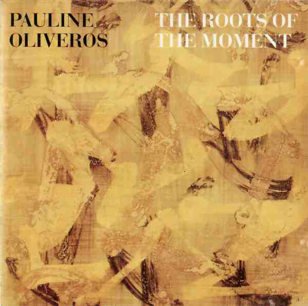 PAULINE OLIVEROS - The Roots Of The Moment cover