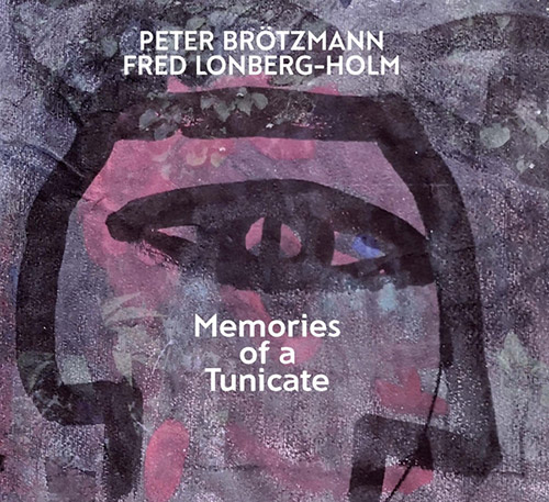 PETER BRÖTZMANN - Peter Brotzmann / Fred Lonberg-Holm : Memories Of A Tunicate cover