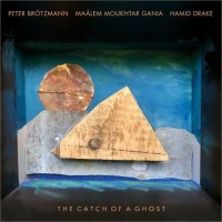 PETER BRÖTZMANN - Peter Brötzmann, Maâlem Moukhtar Gania, Hamid Drake : The Catch of a Ghost cover