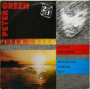 PETER GREEN - Little Dreamer / Whatcha Gonna Do? cover