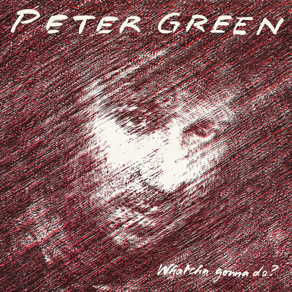 PETER GREEN - Whatcha Gonna Do? cover
