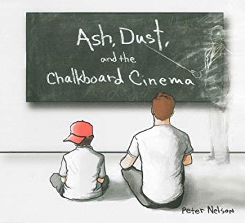 PETER NELSON - Ash, Dust and the Chalkboard Cinema cover
