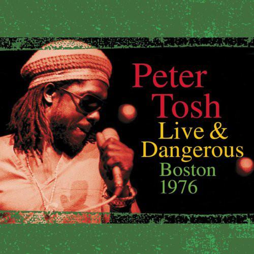 PETER TOSH - Live & Dangerous: Boston 1976 cover