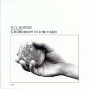 PHIL MINTON - A Doughnut In One Hand cover