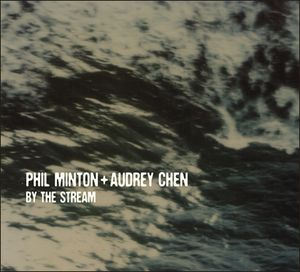 PHIL MINTON - Phil Minton + Audrey Chen ‎: By The Stream cover