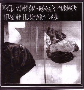 PHIL MINTON - Phil Minton + Roger Turner : Live At Hull Art Lab cover