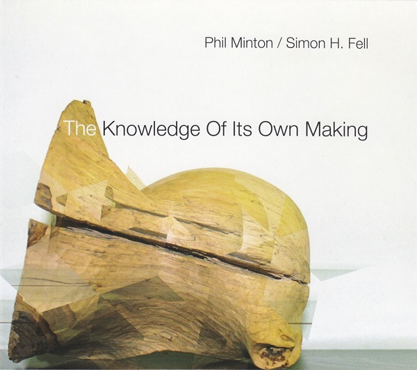 PHIL MINTON - Phil Minton / Simon H. Fell ‎: The Knowledge Of Its Own Making cover