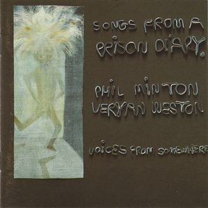 PHIL MINTON - Phil Minton, Veryan Weston : Songs From A Prison Diary cover
