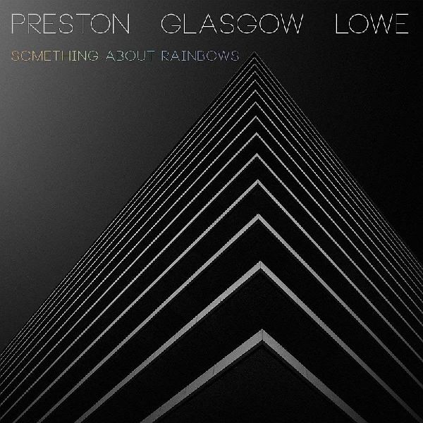 PRESTON/GLASGOW/LOWE - Something About Rainbows cover