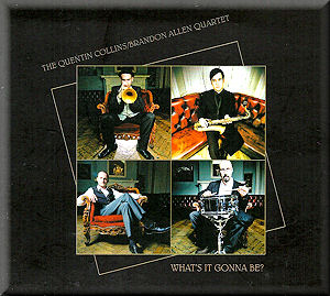 QUENTIN COLLINS - The Quentin Collins / Brandon Allen Quartet on : What's It Gonna Be? cover