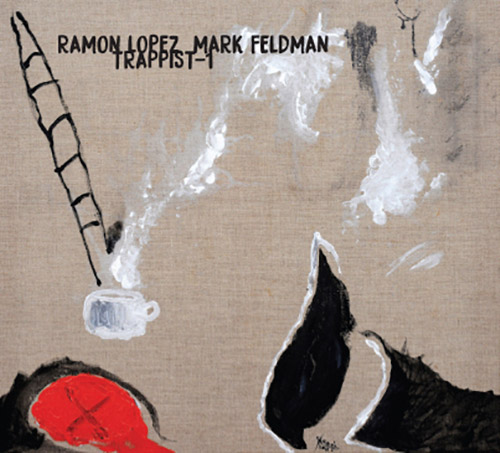 RAMÓN LÓPEZ - Ramon  Lopez / Mark Feldman : Trappist-1 cover