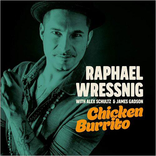RAPHAEL WRESSNIG - Raphael Wressnig With Alex Schultz & James Gadson : Chicken Burrito cover