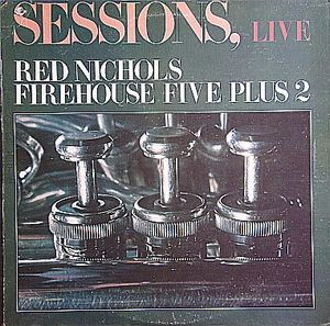RED NICHOLS - Red Nichols, Firehouse Five Plus 2 : Sessions, Live cover