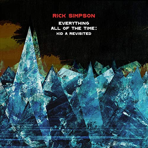 RICK SIMPSON - Everything All Of The Time : Kid A Revisited cover