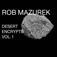 ROB MAZUREK - Desert Encrypts Vol. 1 cover