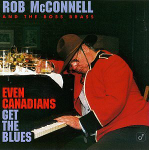 ROB MCCONNELL - Even Canadians Get The Blues cover