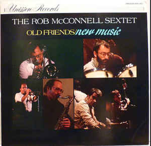 ROB MCCONNELL - The Rob McConnell Sextet ‎: Old Friends/New Music cover